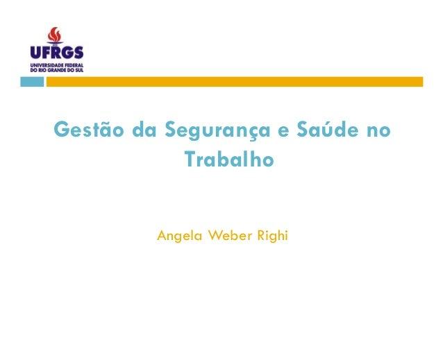 Gestão da Segurança e Saúde no  TTrraabbaallhhoo  Angela Weber Righi