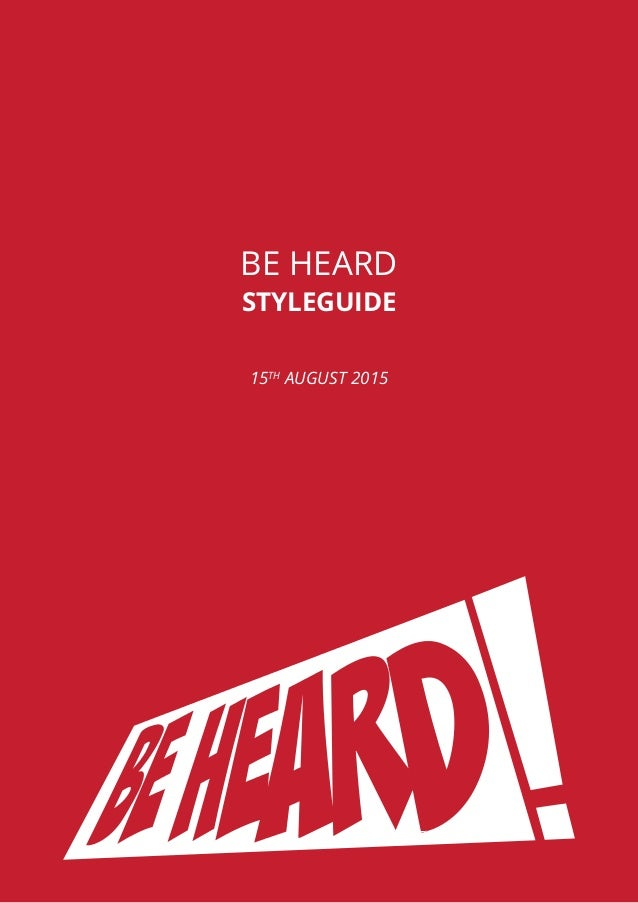 WWW.BEHEARDBELFAST.COM BE HEARD STYLEGUIDE 15TH AUGUST 2015