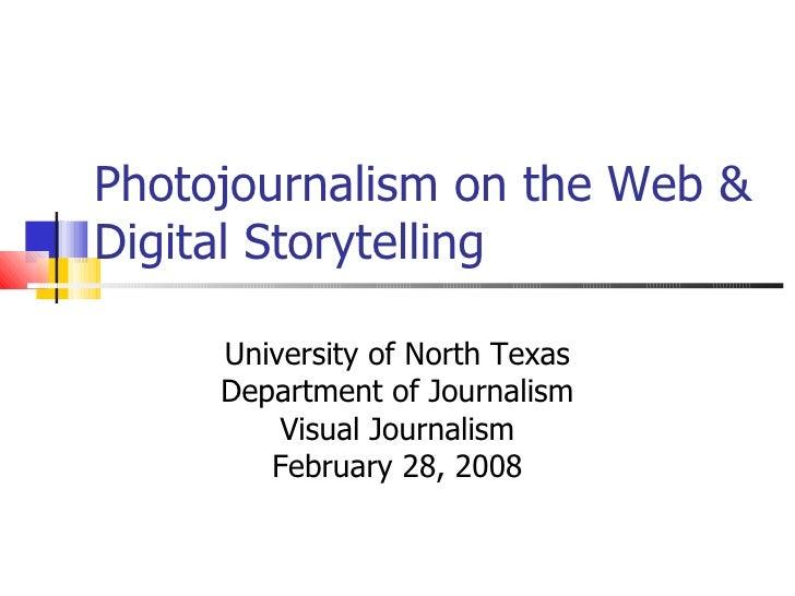 Photojournalism on the Web & Digital Storytelling University of North Texas Department of Journalism Visual Journalism Feb...