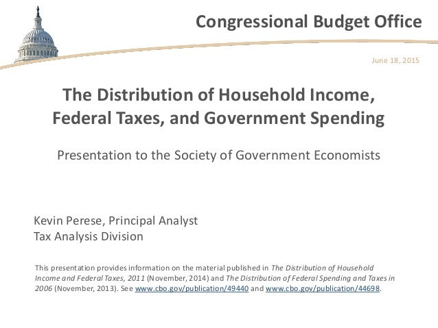 Congressional Budget Office The Distribution of Household Income, Federal Taxes, and Government Spending Presentation to t...