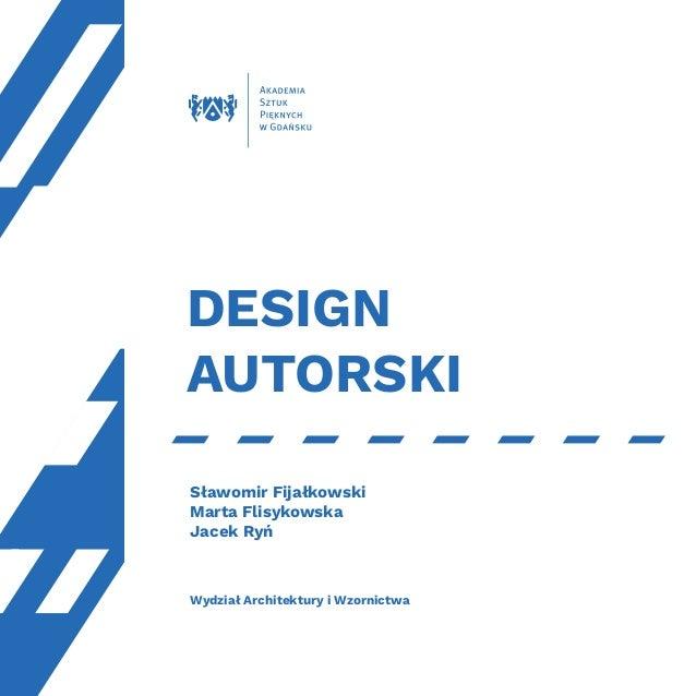 DESIGN AUTORSKI Sławomir Fijałkowski Marta Flisykowska Jacek Ryń Wydział Architektury i Wzornictwa