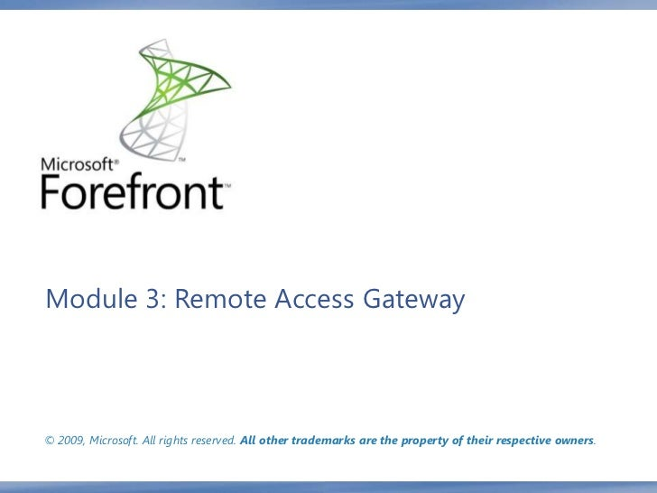 Module 3: Remote Access Gateway© 2009, Microsoft. All rights reserved. All other trademarks are the property of their resp...