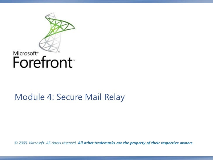 Module 4: Secure Mail Relay© 2009, Microsoft. All rights reserved. All other trademarks are the property of their respecti...