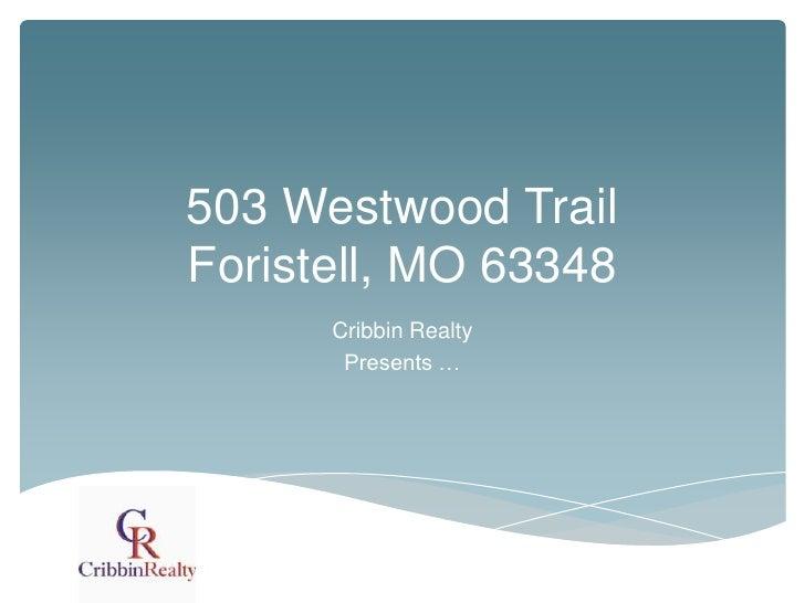 503 Westwood TrailForistell, MO 63348      Cribbin Realty       Presents …