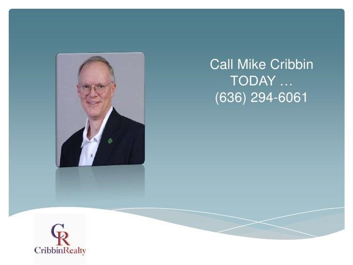 Call Mike Cribbin   TODAY …(636) 294-6061