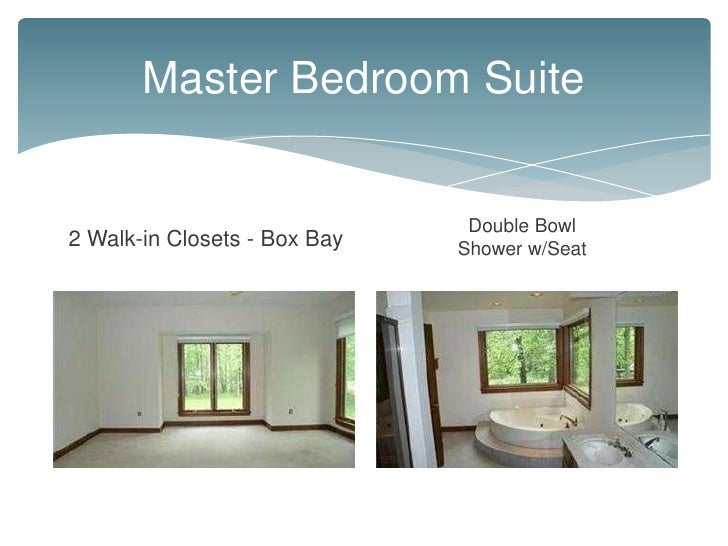 Master Bedroom Suite                               Double Bowl2 Walk-in Closets - Box Bay   Shower w/Seat