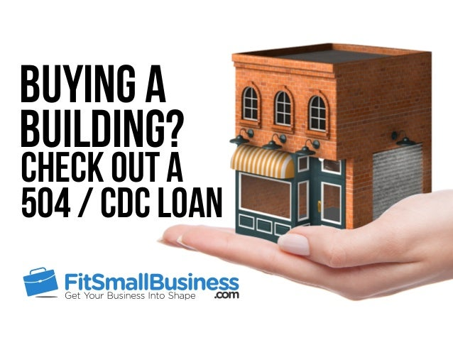 Check Out A 504 / CDC Loan Buying A Building?