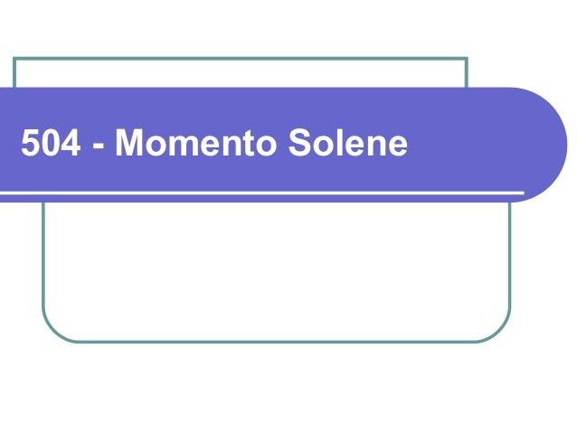 504 - Momento Solene