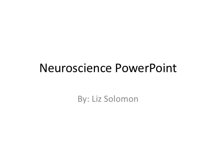 Neuroscience PowerPoint<br />By: Liz Solomon<br />