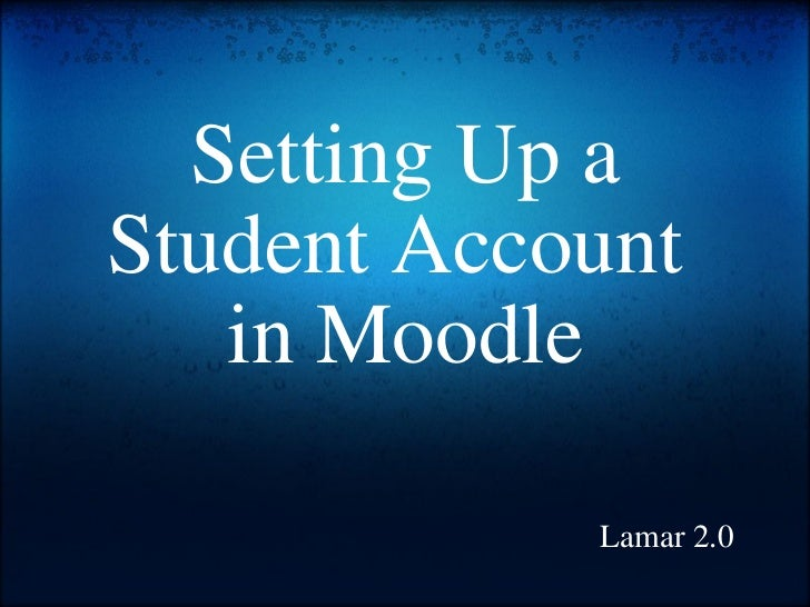 Setting Up a Student Account  in Moodle Lamar 2.0
