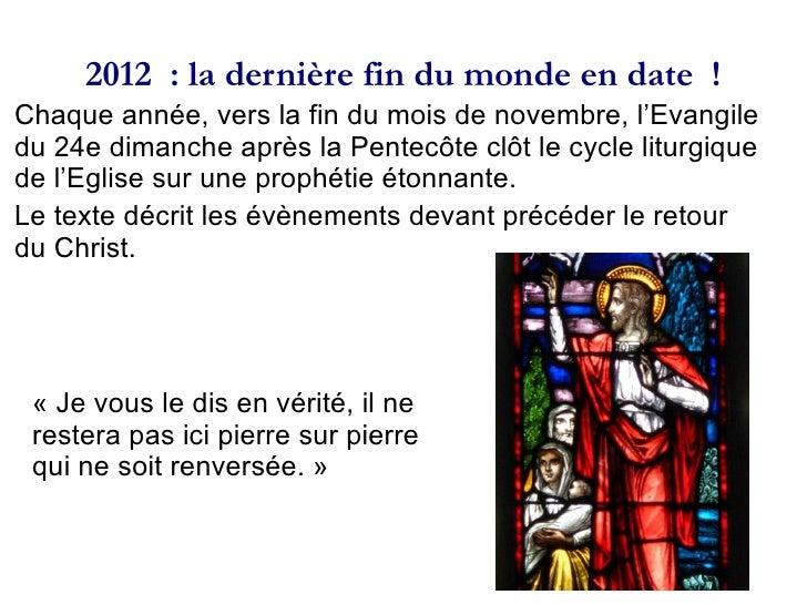 2012 : la dernière fin du monde en date !Chaque année, vers la fin du mois de novembre, l'Evangiledu 24e dimanche après ...