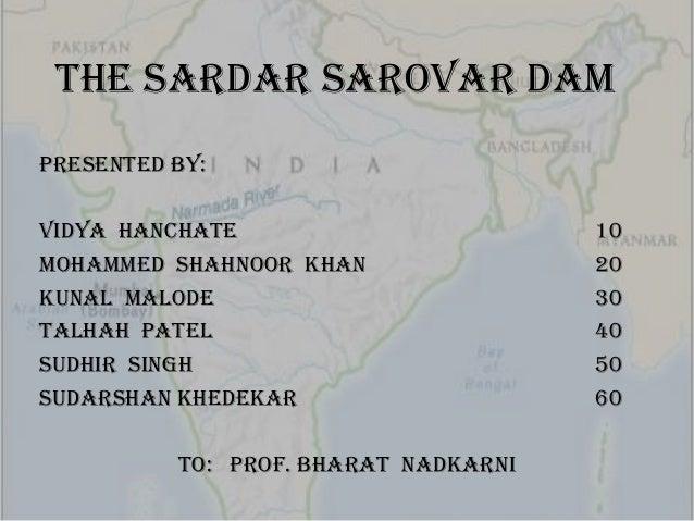 The Sardar Sarovar DamPresented By:Vidya Hanchate                        10Mohammed Shahnoor Khan                20Kunal M...