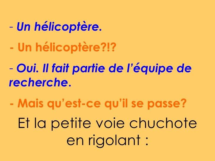 <ul><li>Un hélicoptère. </li></ul><ul><li>- Un hélicoptère?!?   </li></ul><ul><li>Oui. Il fait partie de l'équipe de reche...