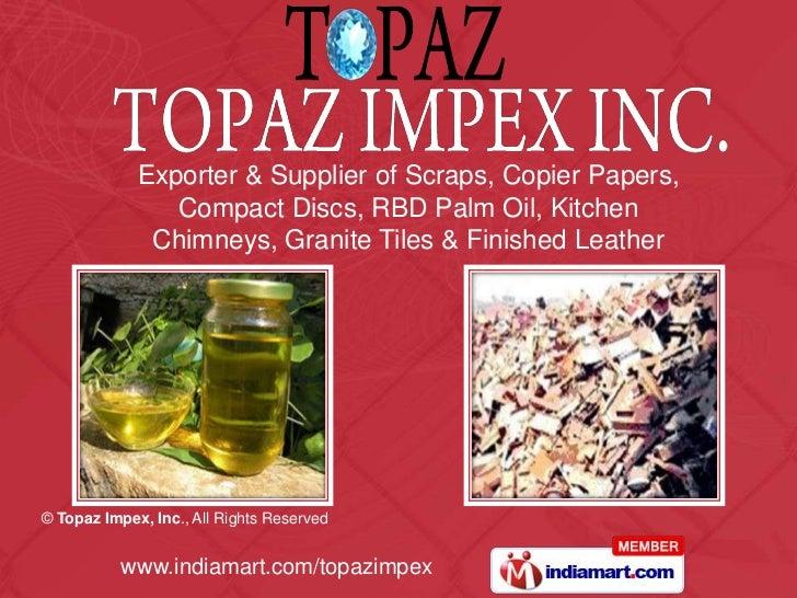 Exporter & Supplier of Scraps, Copier Papers, <br />Compact Discs, RBD Palm Oil, Kitchen <br />Chimneys, Granite Tiles & F...