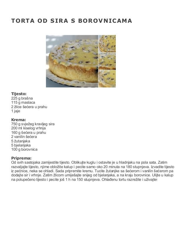 TORTA OD SIRA S BOROVNICAMA  Tijesto: 225 g brašna 115 g maslaca 2 žlice šećera u prahu 1 jaje Krema: 750 g svježeg kravlj...