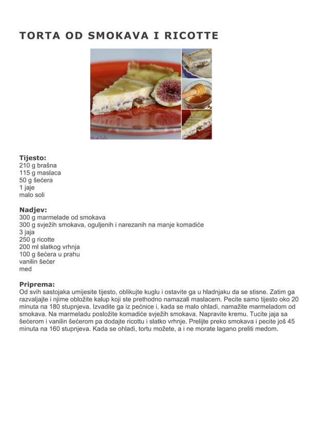 TORTA OD SMOKAVA I RICOTTE  Tijesto: 210 g brašna 115 g maslaca 50 g šećera 1 jaje malo soli Nadjev: 300 g marmelade od sm...
