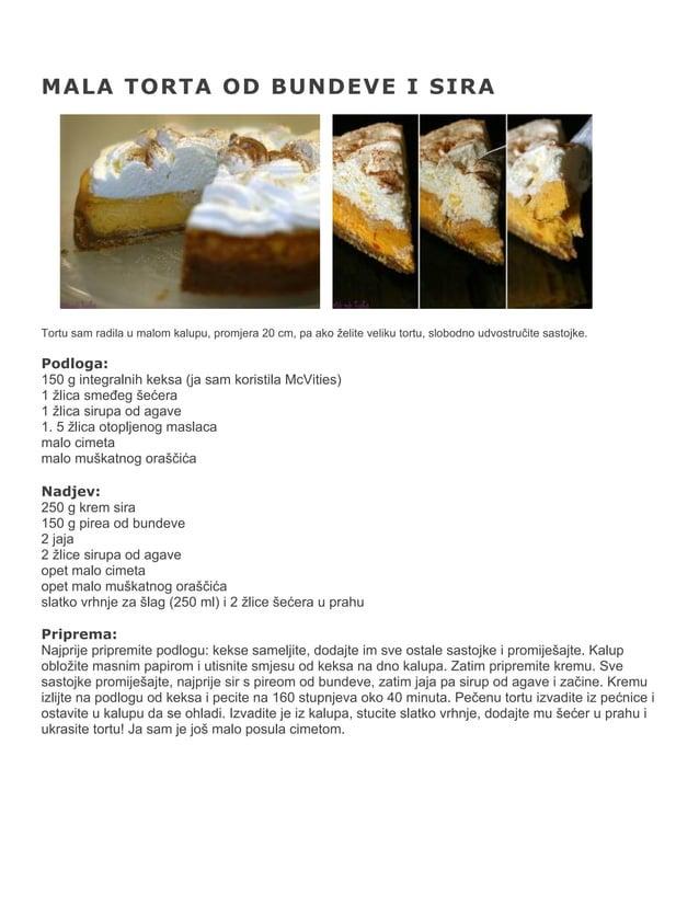 MALA TORTA OD BUNDEVE I SIRA  Tortu sam radila u malom kalupu, promjera 20 cm, pa ako želite veliku tortu, slobodno udvost...