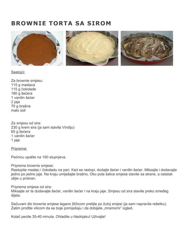 BROWNIE TORTA SA SIROM  Sastojci: Za brownie smjesu: 115 g maslaca 115 g čokolade 180 g šećera 1 vanilin šećer 2 jaja 70 g...