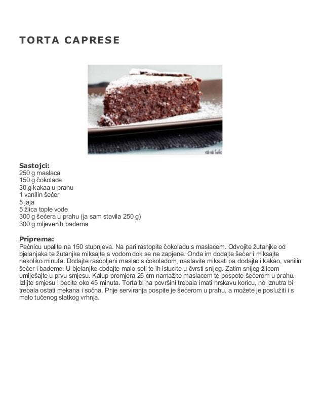 TORTA CAPRESE  Sastojci: 250 g maslaca 150 g čokolade 30 g kakaa u prahu 1 vanilin šećer 5 jaja 5 žlica tople vode 300 g š...
