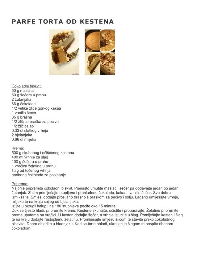 PARFE TORTA OD KESTENA  Čokoladni biskvit: 50 g maslaca 50 g šećera u prahu 2 žutanjaka 66 g čokolade 1/2 velike žlice gor...
