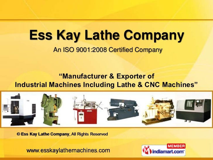 """Ess Kay Lathe Company          An ISO 9001:2008 Certified Company             """"Manufacturer & Exporter ofIndustrial Machin..."""
