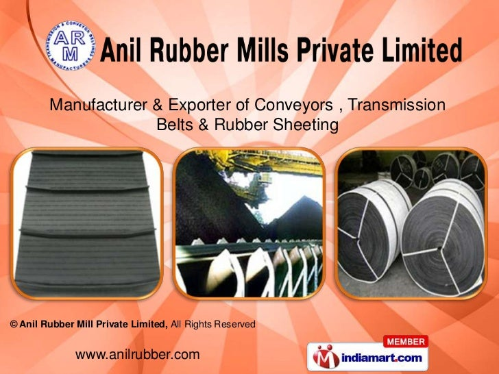 Manufacturer & Exporter of Conveyors , Transmission                     Belts & Rubber Sheeting© Anil Rubber Mill Private ...