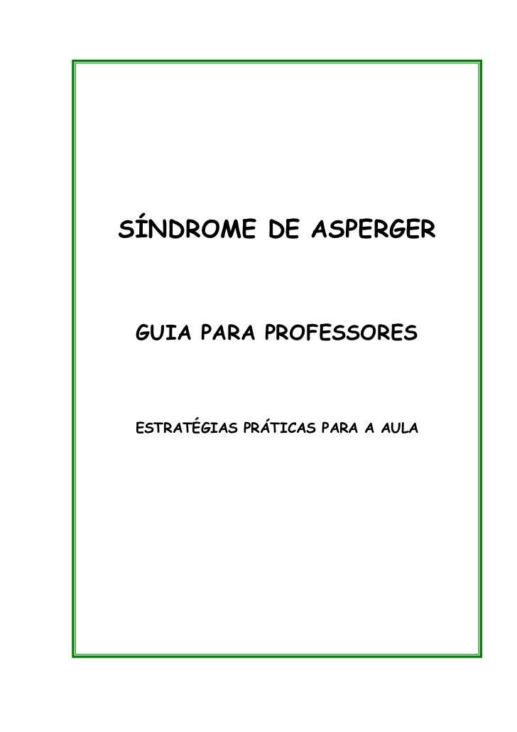 SÍNDROME DE ASPERGER   GUIA PARA PROFESSORESSÍNDROME DE ASPERGER   ESTRATÉGIAS PRÁTICAS PARA A AULA GUIA PARA PROFESSORES ...