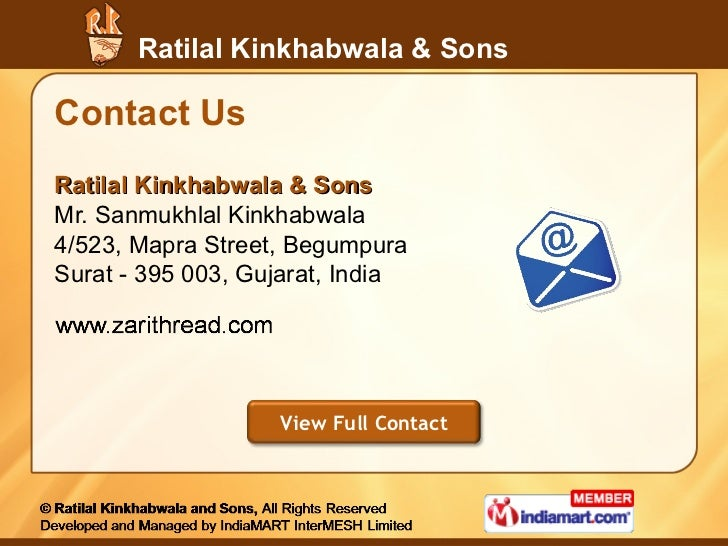Contact Us <ul><li>Ratilal Kinkhabwala & Sons </li></ul><ul><li>Mr. Sanmukhlal Kinkhabwala </li></ul><ul><li>4/523, Mapra ...