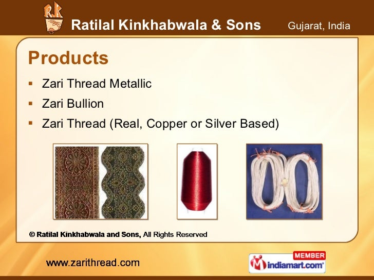 Products <ul><li>Zari Thread Metallic </li></ul><ul><li>Zari Bullion </li></ul><ul><li>Zari Thread (Real, Copper or Silver...