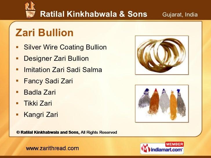 Zari Bullion <ul><li>Silver Wire Coating Bullion </li></ul><ul><li>Designer Zari Bullion </li></ul><ul><li>Imitation Zari ...