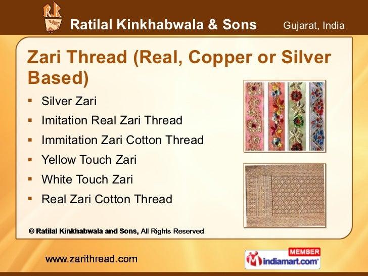 Zari Thread (Real, Copper or Silver Based) <ul><li>Silver Zari </li></ul><ul><li>Imitation Real Zari Thread </li></ul><ul>...