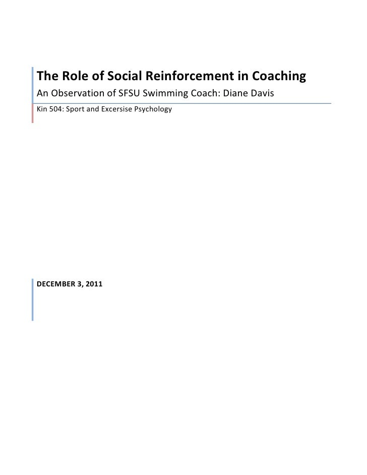 The Role of Social Reinforcement in CoachingAn Observation of SFSU Swimming Coach: Diane DavisKin 504: Sport and Excersise...