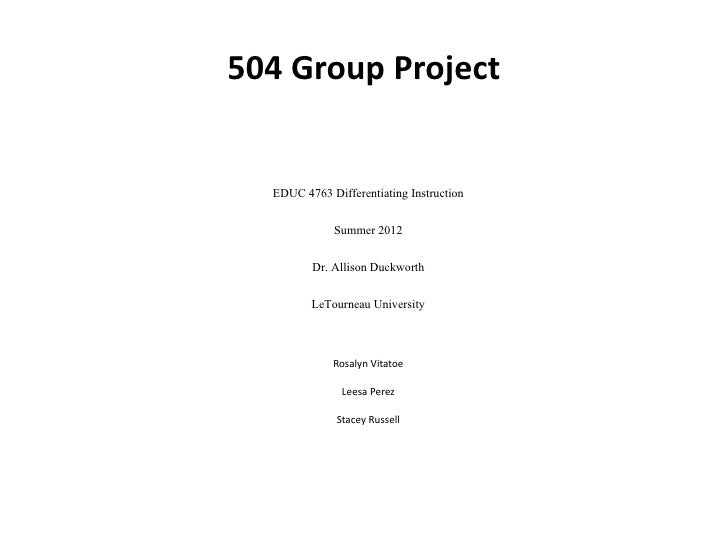 504 Group Project  EDUC 4763 Differentiating Instruction             Summer 2012         Dr. Allison Duckworth         LeT...