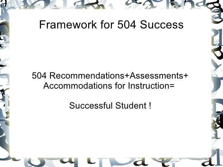 Framework for 504 Success504 Recommendations+Assessments+  Accommodations for Instruction=       Successful Student !