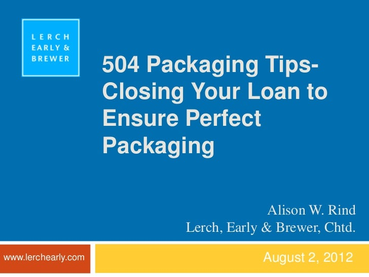 504 Packaging Tips-                     Closing Your Loan to                     Ensure Perfect                     Packag...