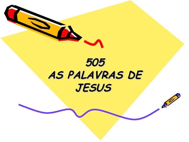505505 AS PALAVRAS DEAS PALAVRAS DE JESUSJESUS