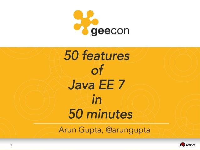 1 50 features of Java EE 7 in 50 minutes Arun Gupta, @arungupta