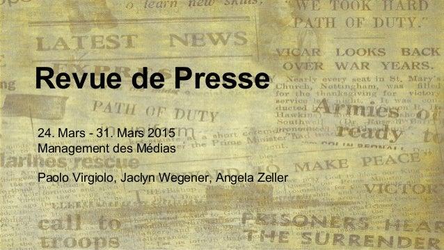 Revue de Presse 24. Mars - 31. Mars 2015 Management des Médias Paolo Virgiolo, Jaclyn Wegener, Angela Zeller