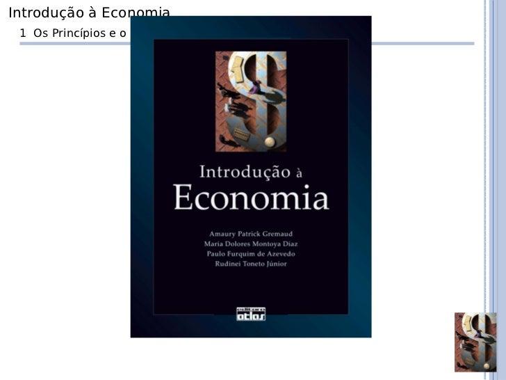 Introdução à Economia 1 Os Princípios e o Método de Trabalho do Economista