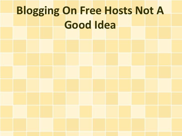 Blogging On Free Hosts Not A         Good Idea