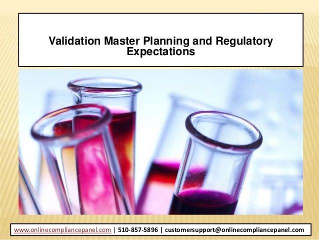 Validation Master Planning and Regulatory Expectations www.onlinecompliancepanel.com | 510-857-5896 | customersupport@onli...