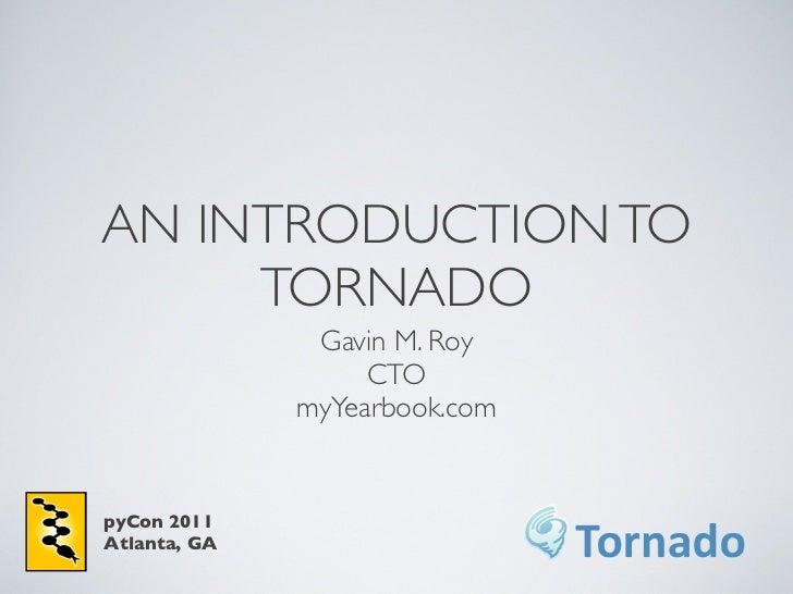 AN INTRODUCTION TO     TORNADO               Gavin M. Roy                   CTO              myYearbook.compyCon 2011Atlan...