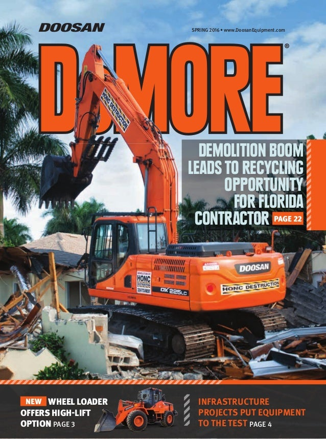 SPRING 2016 • www.DoosanEquipment.com ® DEMOLITION BOOM LEADS TO RECYCLING OPPORTUNITY FOR FLORIDA CONTRACTOR PAGE 22 INFR...