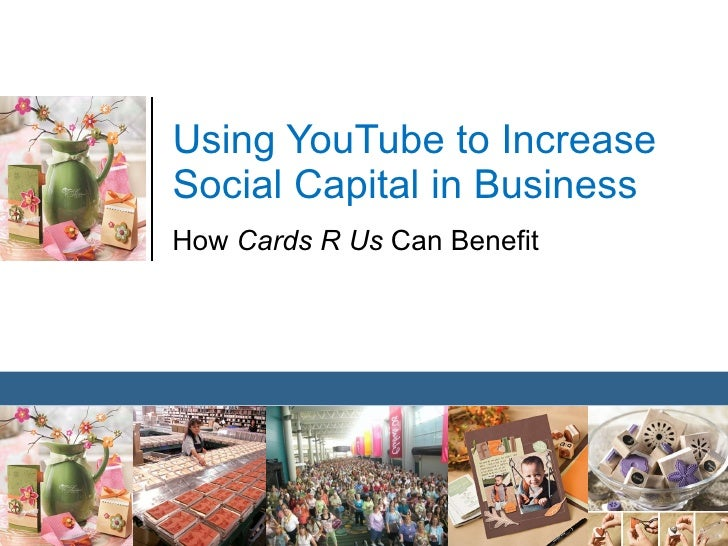 Using YouTube to Increase Social Capital in Business How  Cards R Us  Can Benefit