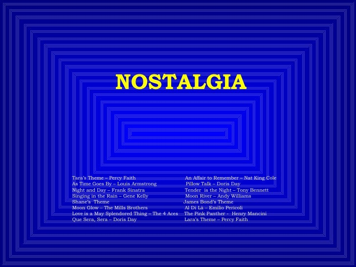 NOSTALGIA Tara's Theme – Percy Faith  An Affair to Remember – Nat King Cole  As Time Goes By – Louis Armstrong  Pillow Tal...