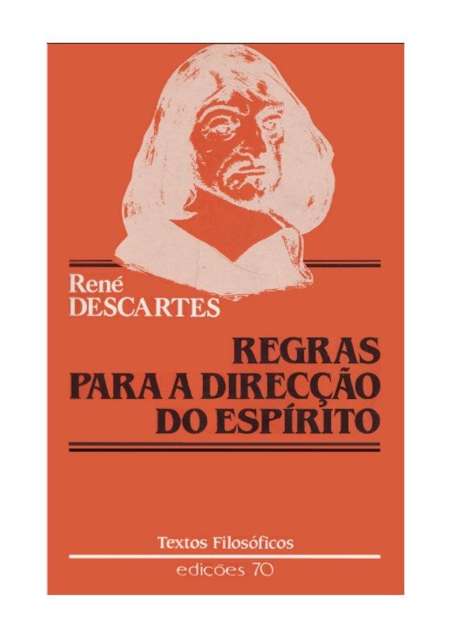 René DESCARTES     REGRAS PARA A DIRECÇÃO   DO ESPÍRITO                        Edições 70          Título original: Regula...