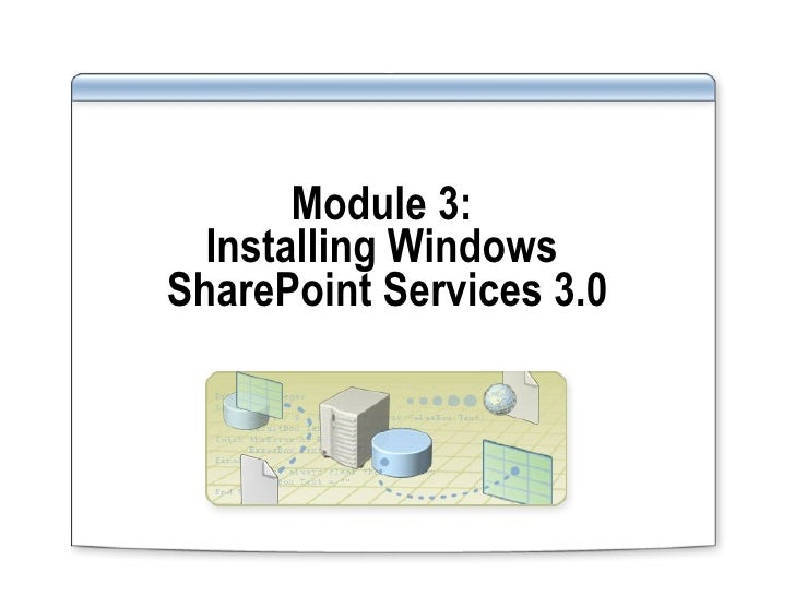 Module 3:  Installing Windows  SharePoint Services 3.0