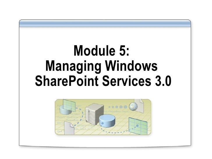 Module 5:  Managing Windows  SharePoint Services 3.0