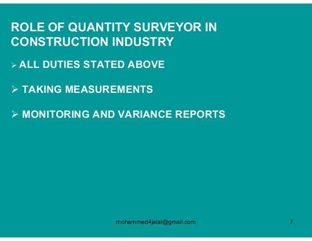 the roles of a quantity surveyor The modern quantity surveyor's role is expanding to create a wide range of job titles and responsibilities instead of traditional quantity surveyor duties such as measure materials and.