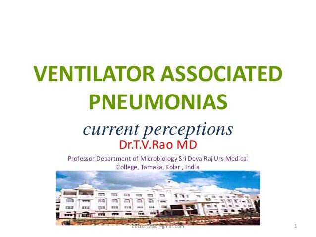 VENTILATOR ASSOCIATED PNEUMONIAS current perceptions Dr.T.V.Rao MD  Professor Department of Microbiology Sri Deva Raj Urs ...